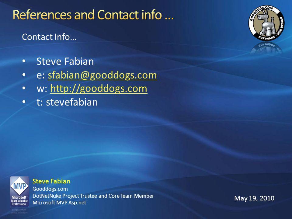 Steve Fabian Gooddogs.com DotNetNuke Project Trustee and Core Team Member Microsoft MVP Asp.net May 19, 2010 Contact Info… Steve Fabian e: sfabian@goo