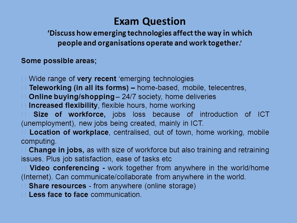 Exam Question Discuss how emerging technologies affect the way in which people and organisations operate and work together.