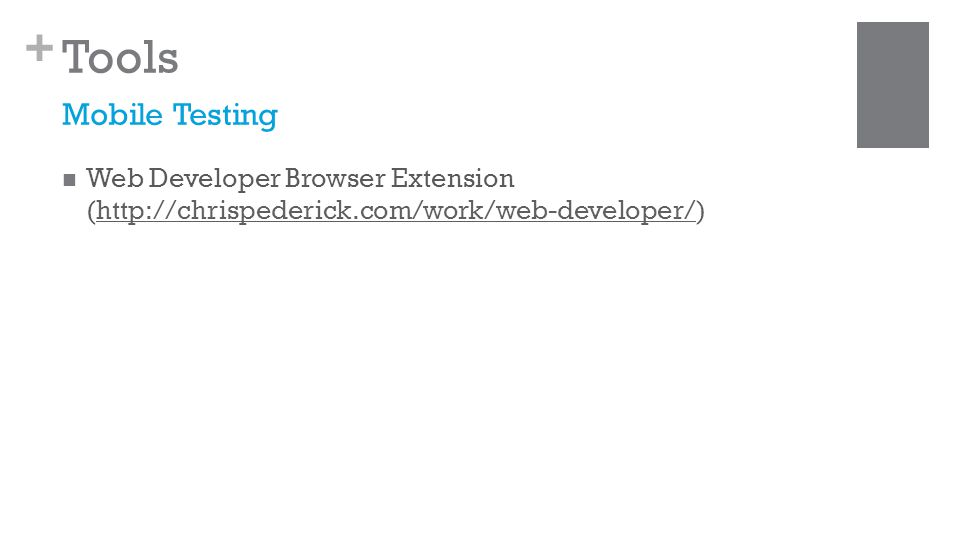 + Tools Web Developer Browser Extension (http://chrispederick.com/work/web-developer/)http://chrispederick.com/work/web-developer/ Mobile Testing