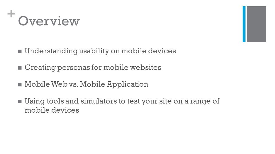 + Overview Understanding usability on mobile devices Creating personas for mobile websites Mobile Web vs.