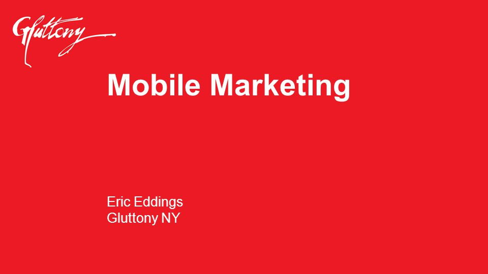 Mobile Marketing Eric Eddings Gluttony NY