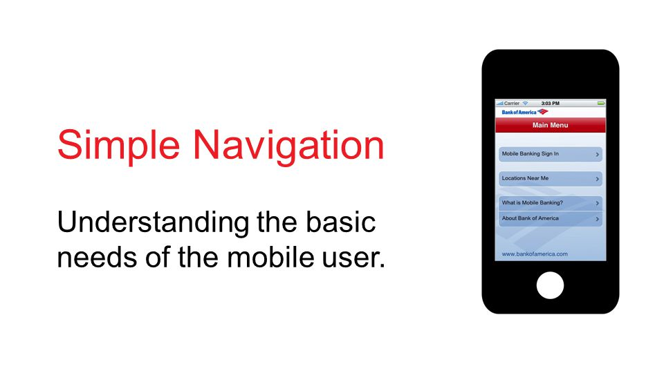 Simple Navigation Understanding the basic needs of the mobile user.