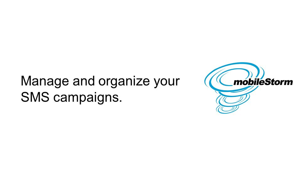 Manage and organize your SMS campaigns.