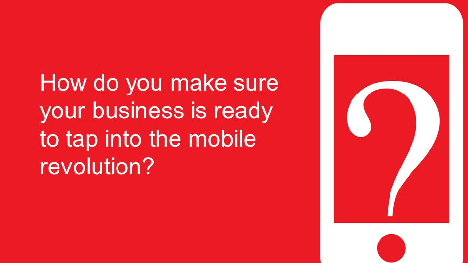 How do you make sure your business is ready to tap into the mobile revolution