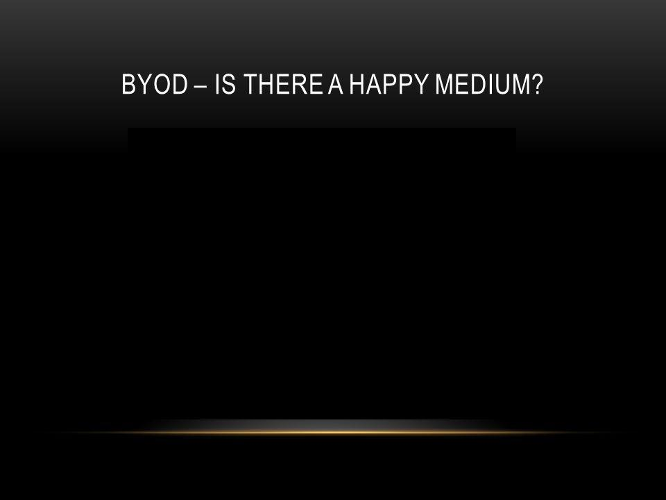 BYOD – IS THERE A HAPPY MEDIUM