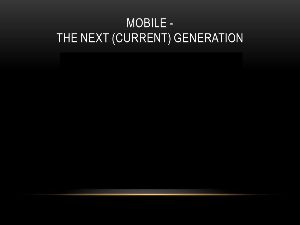 MOBILE - THE NEXT (CURRENT) GENERATION