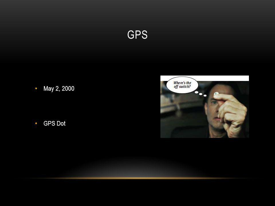 GPS May 2, 2000 GPS Dot