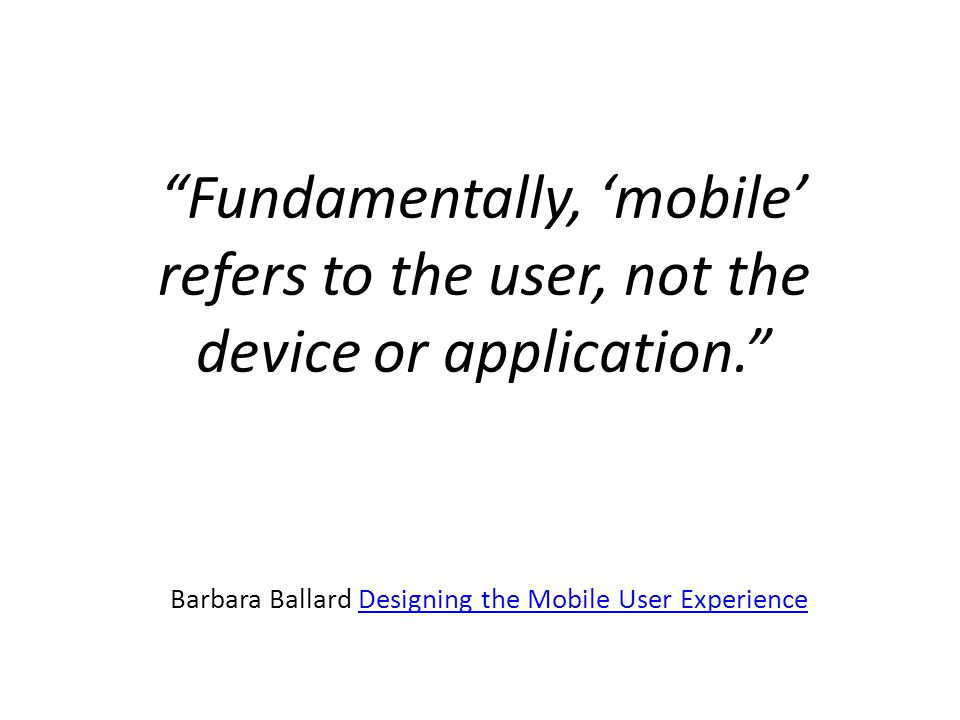 Fundamentally, mobile refers to the user, not the device or application.