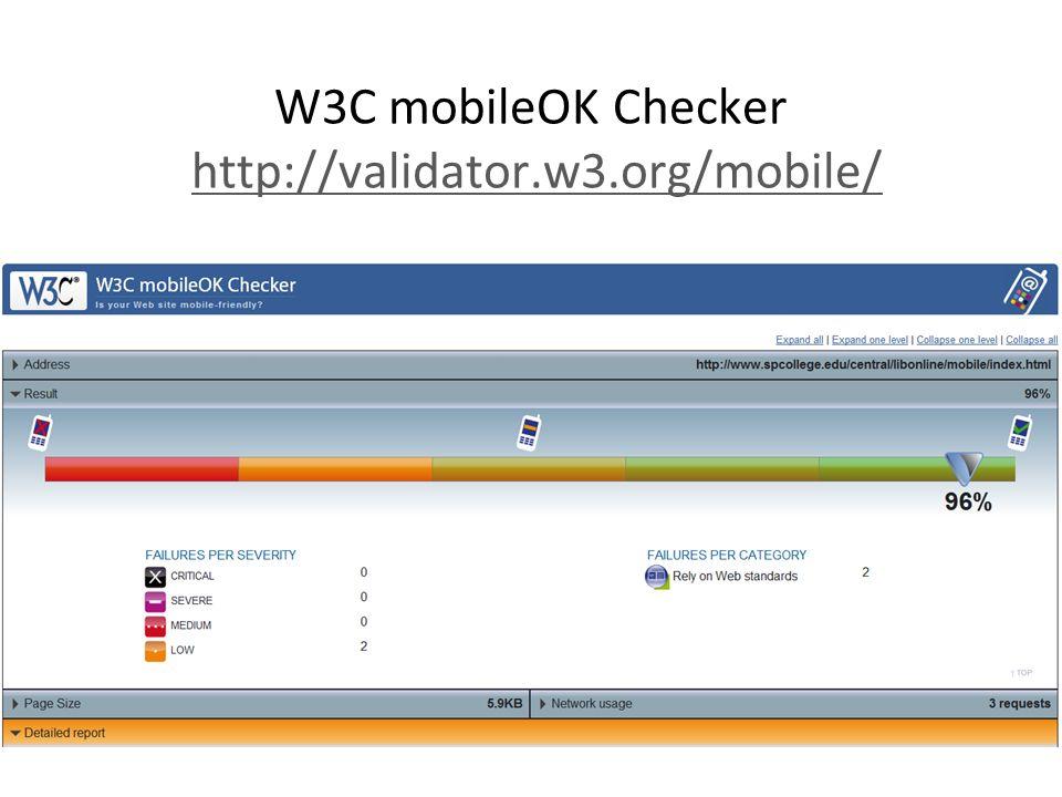 W3C mobileOK Checker http://validator.w3.org/mobile/http://validator.w3.org/mobile/