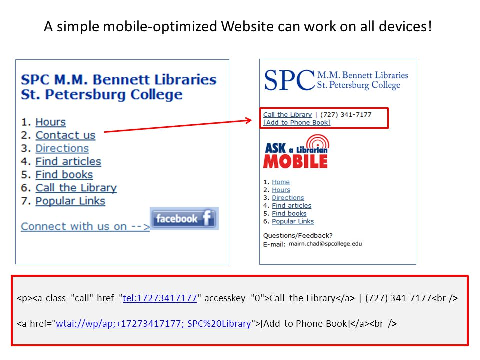 Call the Library | (727) 341-7177 tel:17273417177 [Add to Phone Book] wtai://wp/ap;+17273417177; SPC%20Library A simple mobile-optimized Website can work on all devices!