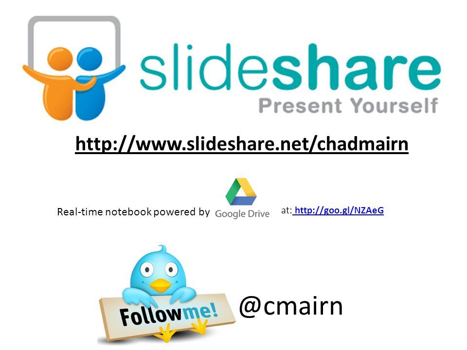 http://www.slideshare.net/chadmairn @cmairn at: http://goo.gl/NZAeG http://goo.gl/NZAeG Real-time notebook powered by