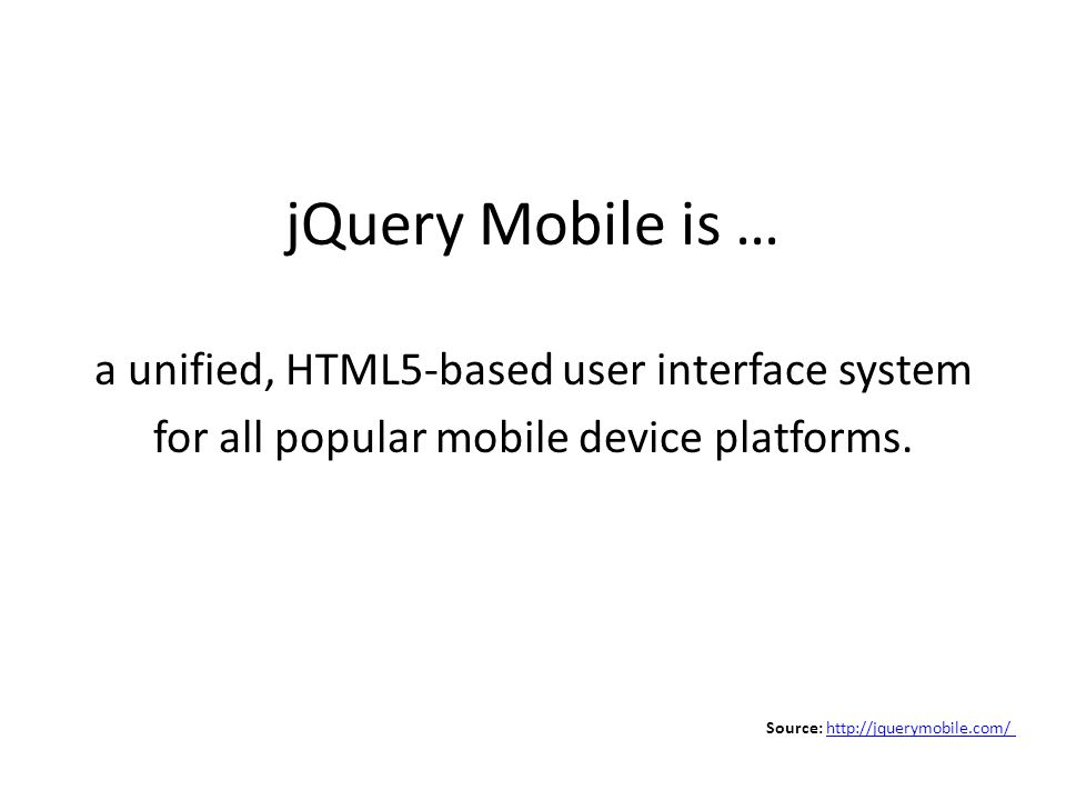 jQuery Mobile is … a unified, HTML5-based user interface system for all popular mobile device platforms.