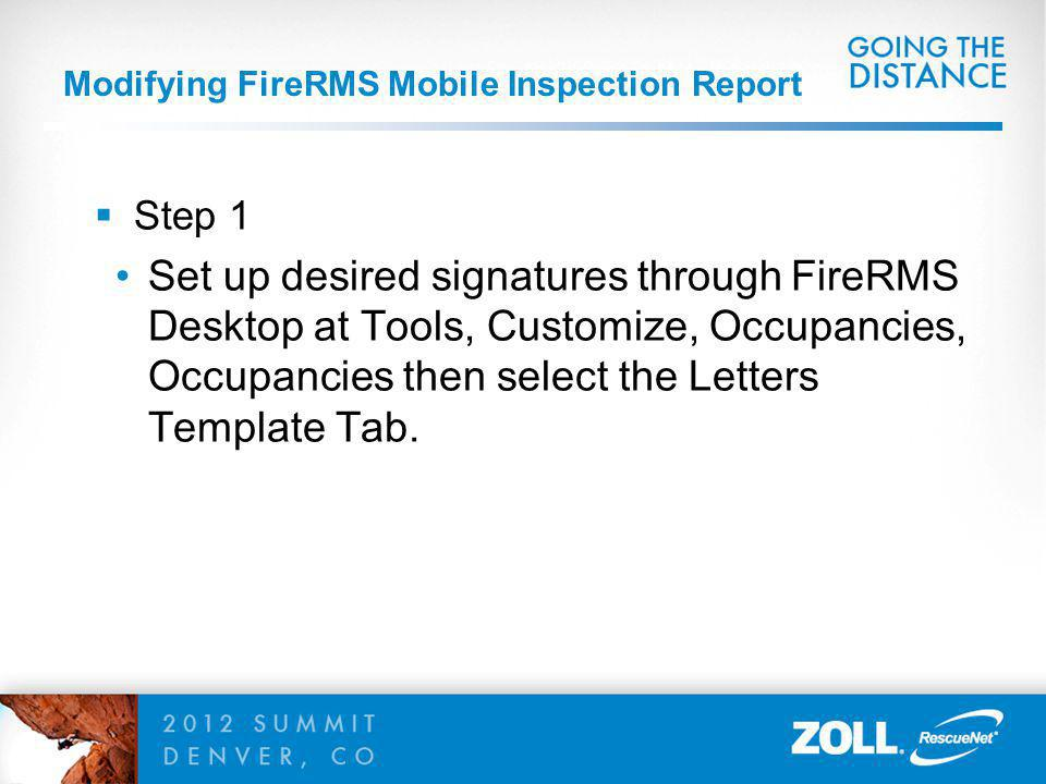 Modifying FireRMS Mobile Inspection Report Step 1 Set up desired signatures through FireRMS Desktop at Tools, Customize, Occupancies, Occupancies then select the Letters Template Tab.