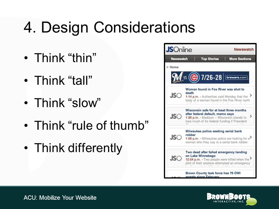 4. Design Considerations ACU: Mobilize Your Website Think thin Think tall Think slow Think rule of thumb Think differently