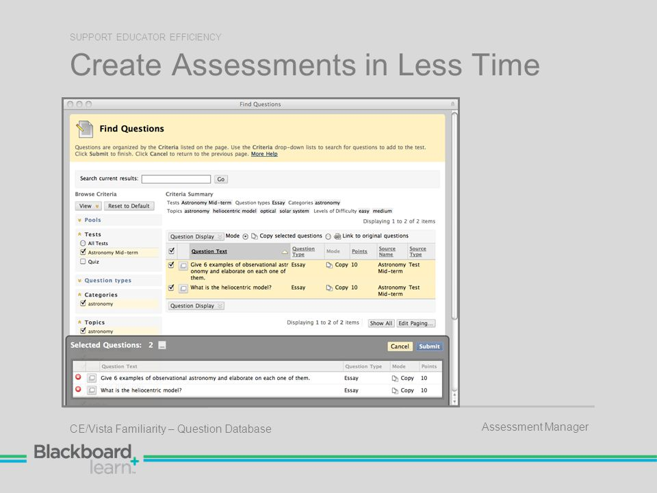 Create Assessments in Less Time SUPPORT EDUCATOR EFFICIENCY Assessment Manager CE/Vista Familiarity – Question Database