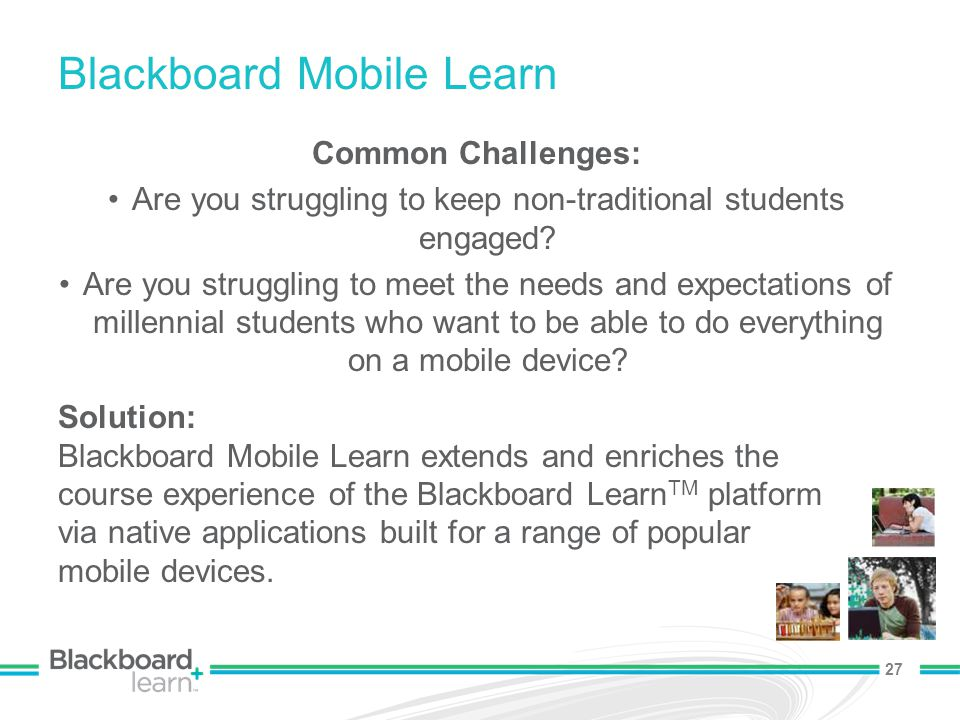27 Blackboard Mobile Learn Common Challenges: Are you struggling to keep non-traditional students engaged.