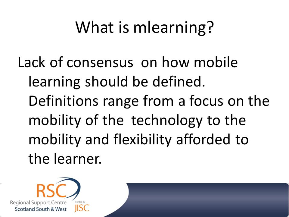 What is mlearning. Lack of consensus on how mobile learning should be defined.