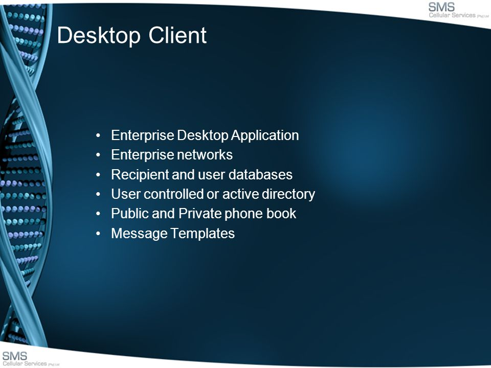 Desktop Client Enterprise Desktop Application Enterprise networks Recipient and user databases User controlled or active directory Public and Private phone book Message Templates