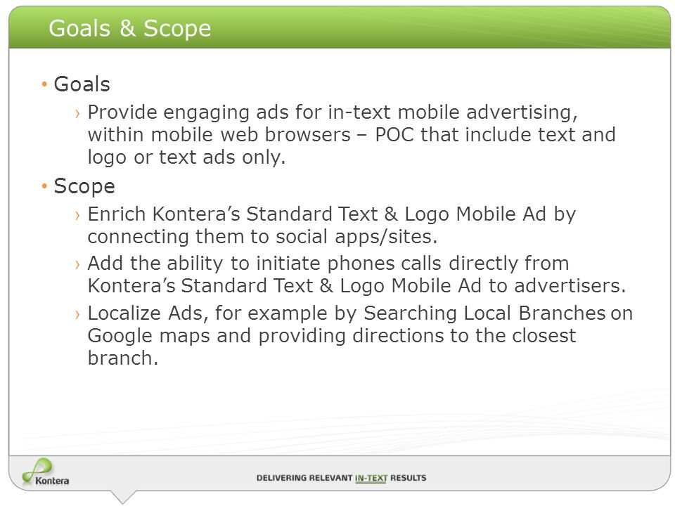 Goals & Scope Goals Provide engaging ads for in-text mobile advertising, within mobile web browsers – POC that include text and logo or text ads only.