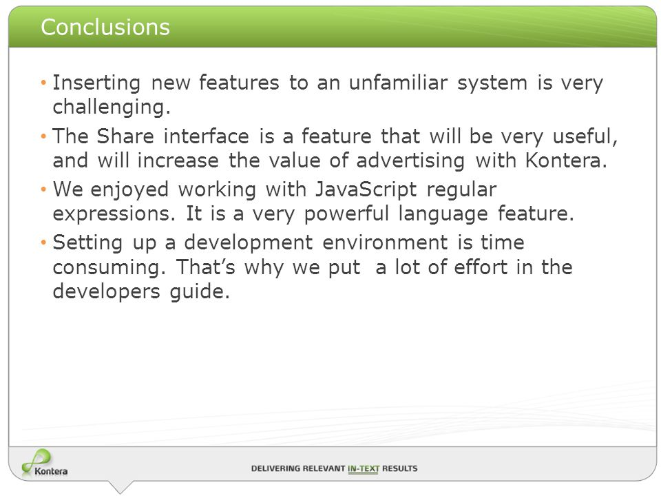 Conclusions Inserting new features to an unfamiliar system is very challenging.