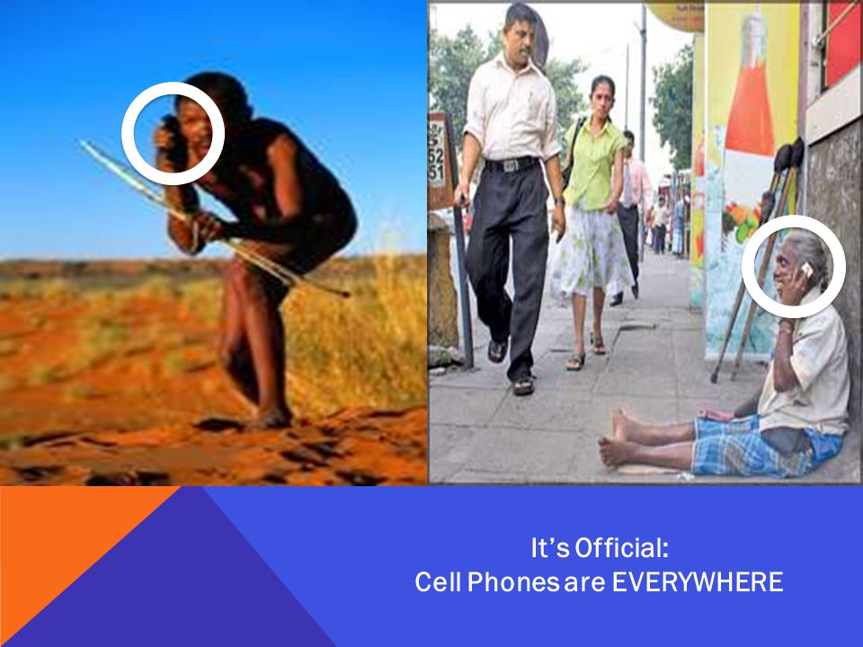 Its Official: Cell Phones are EVERYWHERE