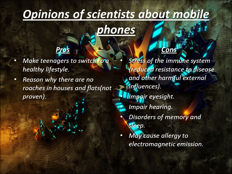 Opinions of scientists about mobile phones Pros Make teenagers to switch to a healthy lifestyle.