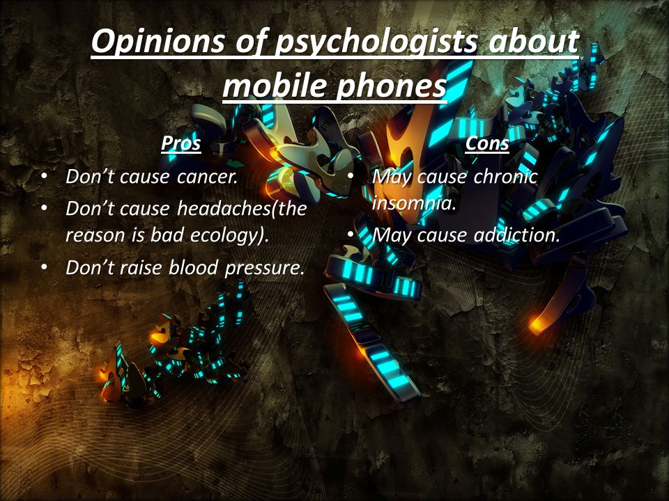 Opinions of psychologists about mobile phones Pros Dont cause cancer.