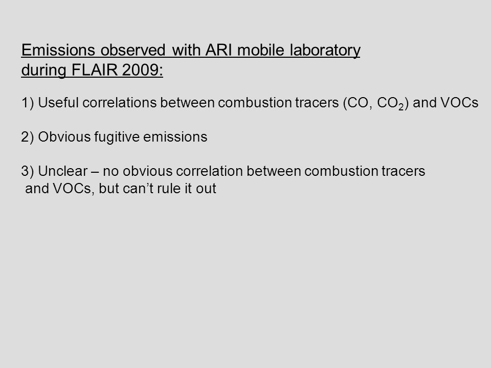 Emissions observed with ARI mobile laboratory during FLAIR 2009: 1) Useful correlations between combustion tracers (CO, CO 2 ) and VOCs 2) Obvious fug