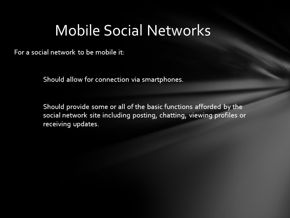 For a social network to be mobile it: Should allow for connection via smartphones.