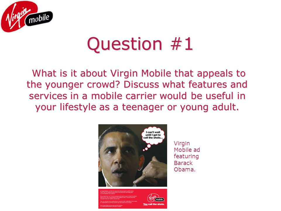 Question #1 What is it about Virgin Mobile that appeals to the younger crowd.