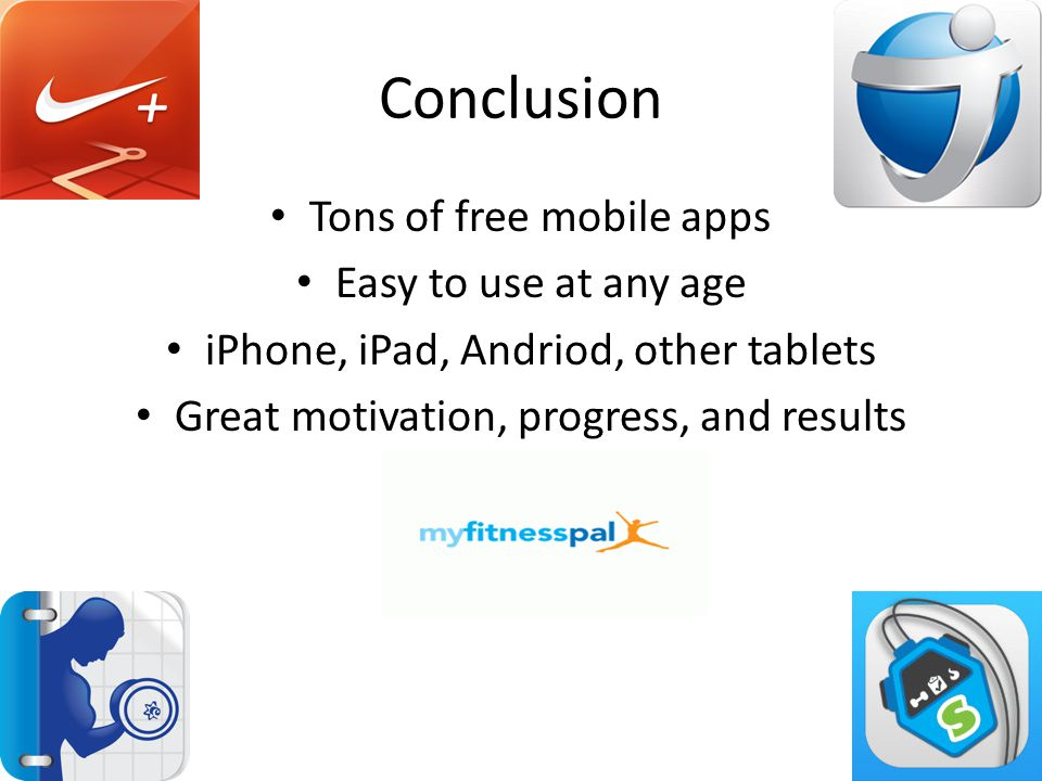 Conclusion Tons of free mobile apps Easy to use at any age iPhone, iPad, Andriod, other tablets Great motivation, progress, and results