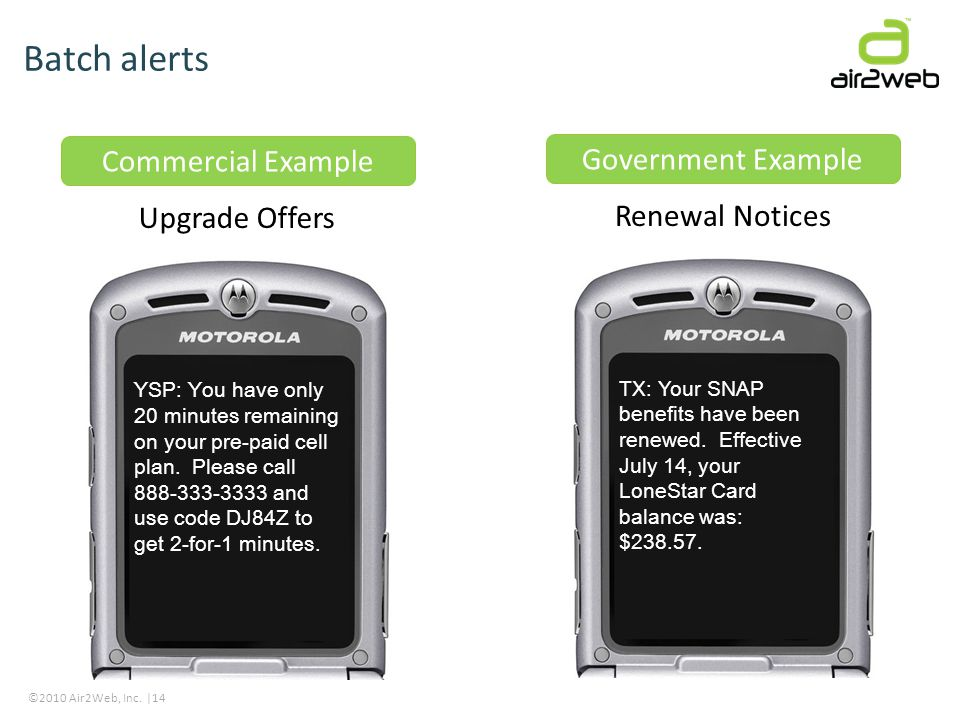 ©2010 Air2Web, Inc. |14 Upgrade Offers Batch alerts YSP: You have only 20 minutes remaining on your pre-paid cell plan. Please call 888-333-3333 and u