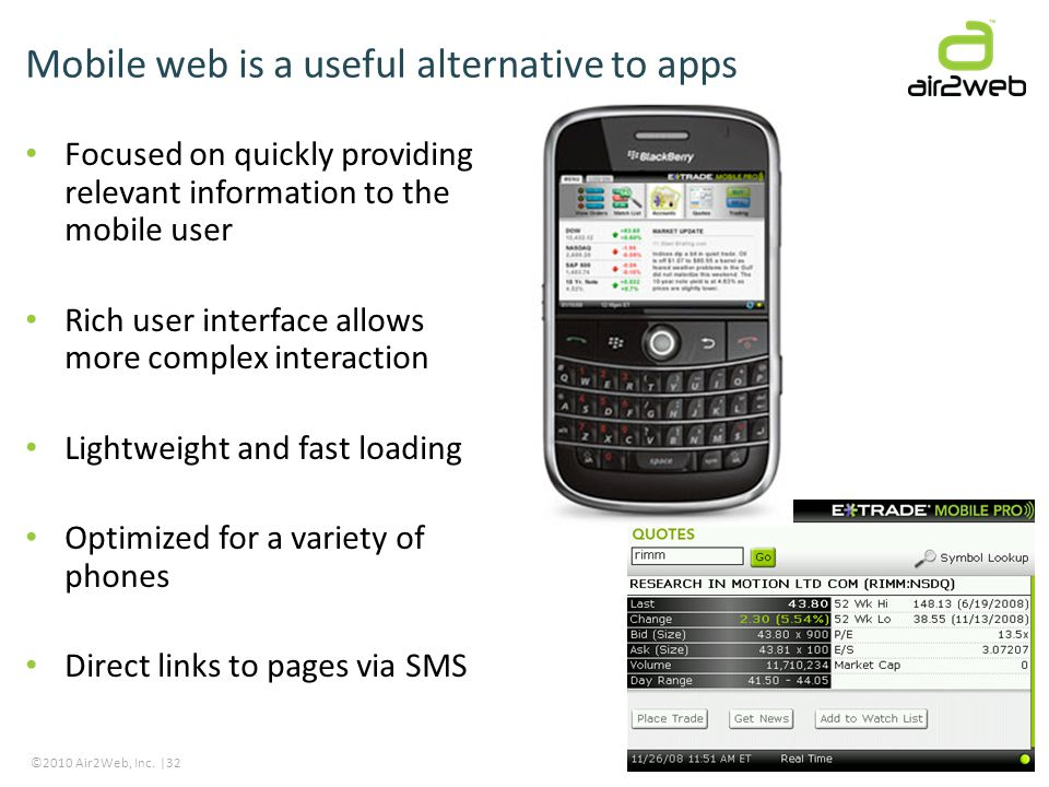 ©2010 Air2Web, Inc. |32 Mobile web is a useful alternative to apps Focused on quickly providing relevant information to the mobile user Rich user inte