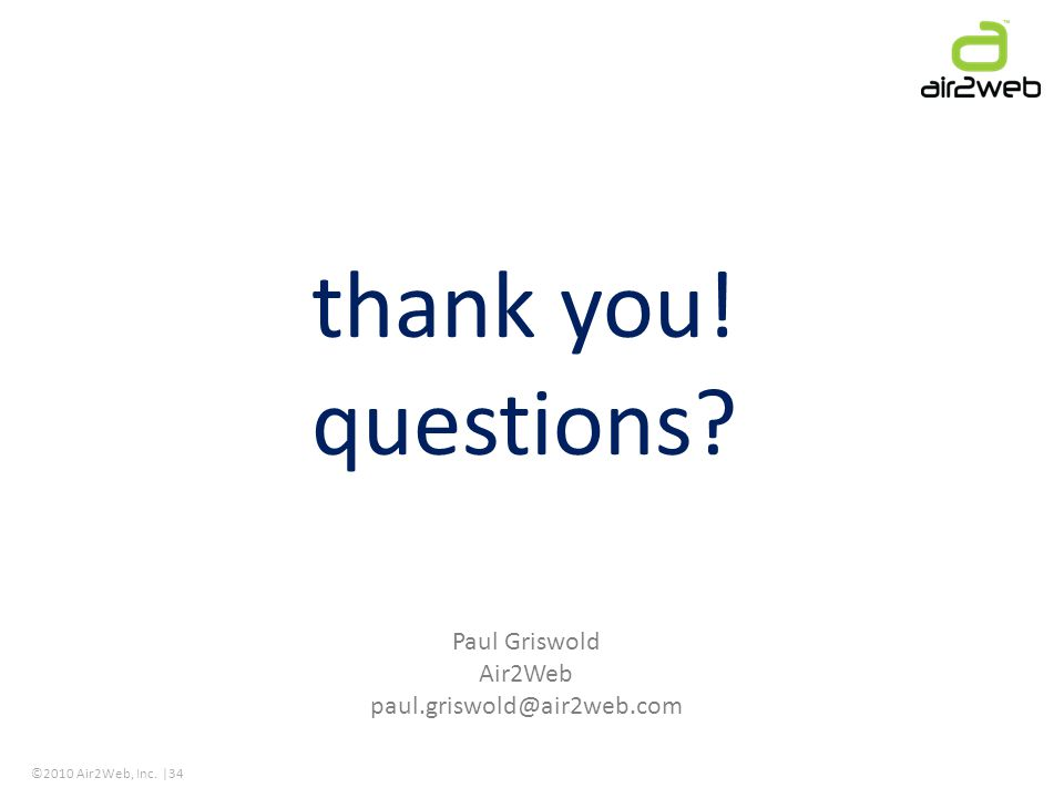©2010 Air2Web, Inc. |34 Paul Griswold Air2Web paul.griswold@air2web.com thank you! questions?