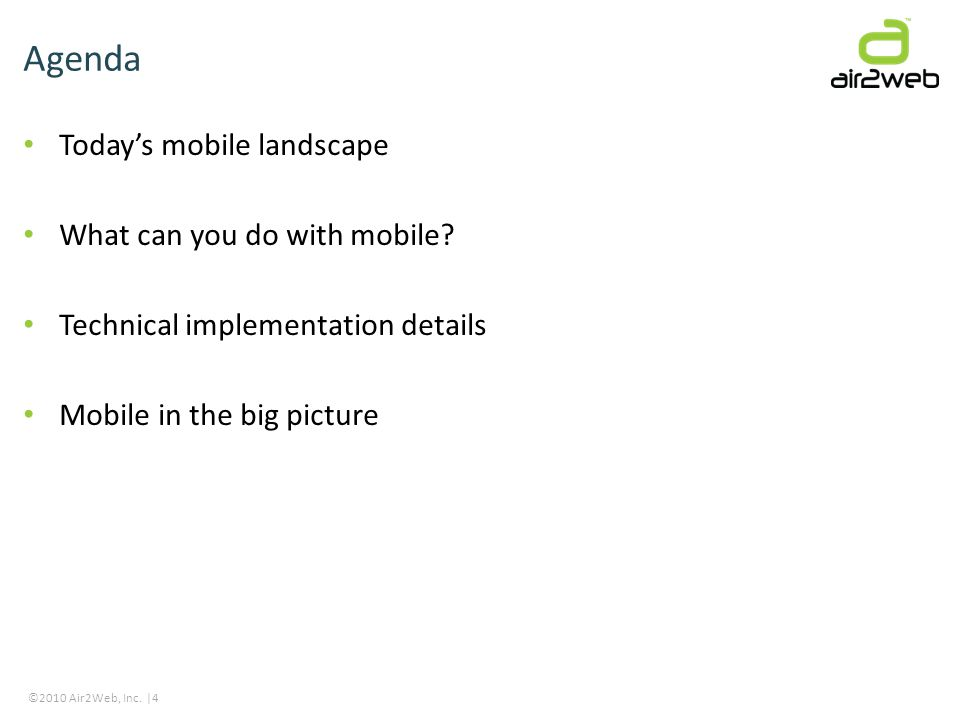 ©2010 Air2Web, Inc. |4 Todays mobile landscape What can you do with mobile? Technical implementation details Mobile in the big picture Agenda
