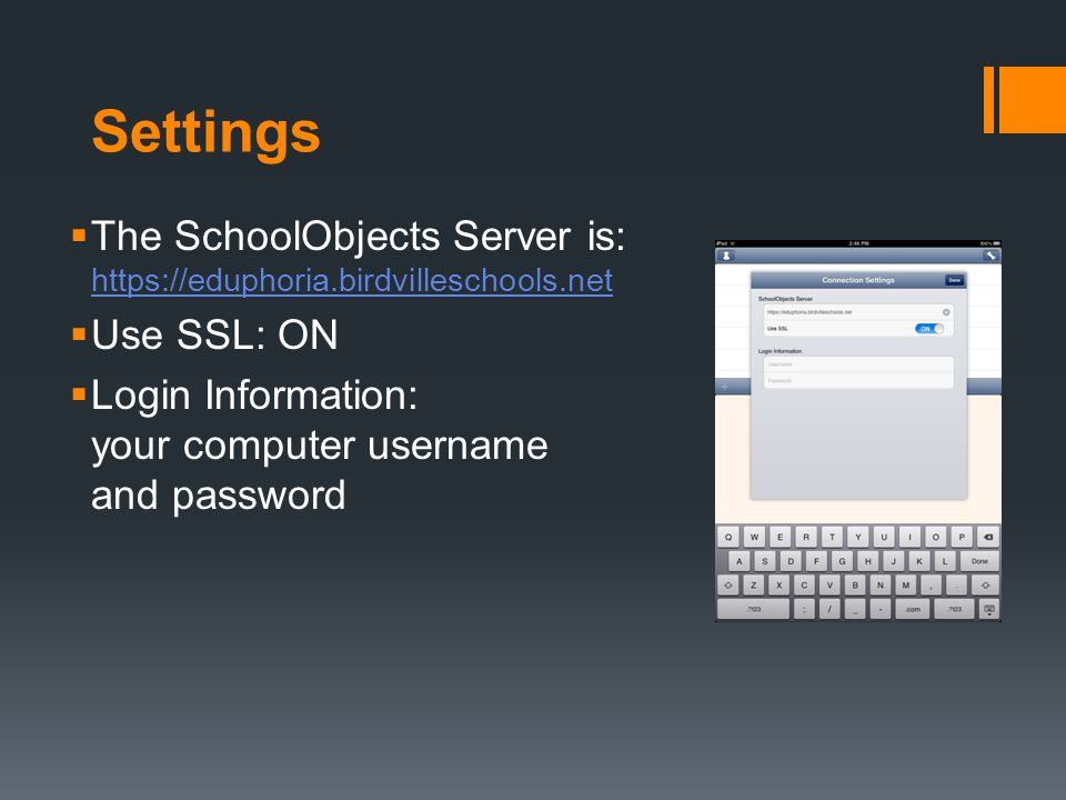 Settings The SchoolObjects Server is: https://eduphoria.birdvilleschools.net https://eduphoria.birdvilleschools.net Use SSL: ON Login Information: your computer username and password
