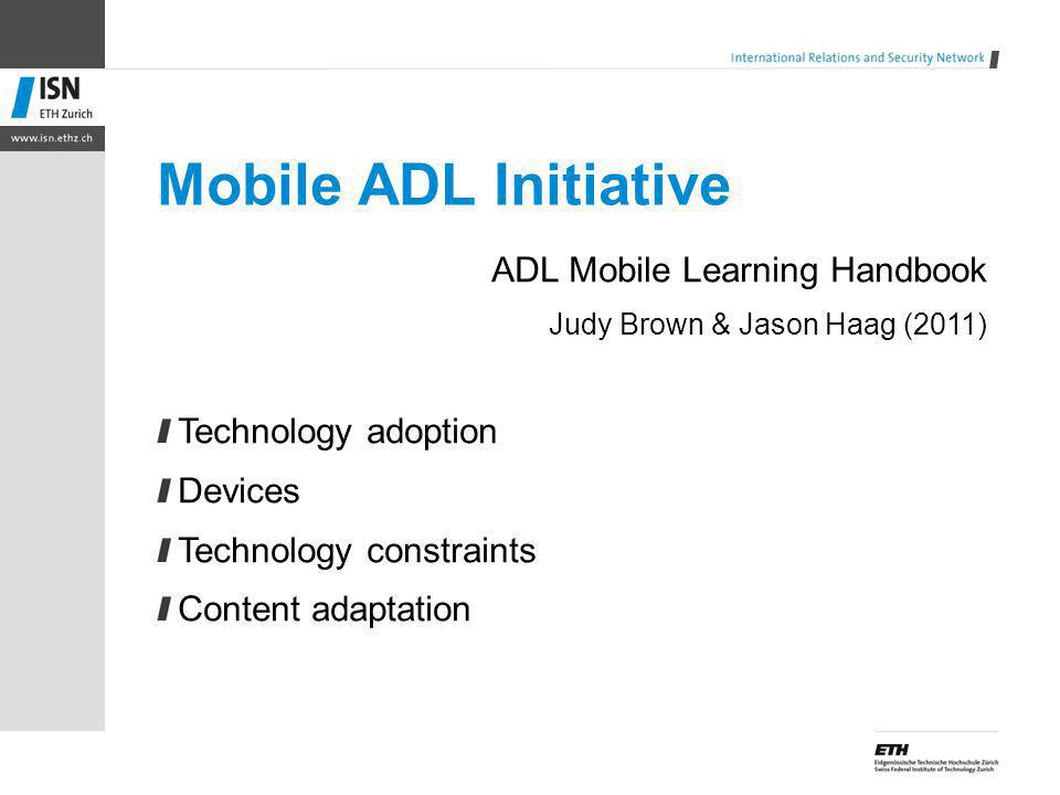 Mobile ADL Initiative ADL Mobile Learning Handbook Judy Brown & Jason Haag (2011) Technology adoption Devices Technology constraints Content adaptation
