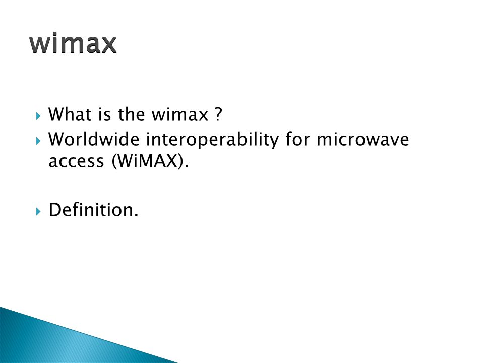 What is the wimax ? Worldwide interoperability for microwave access (WiMAX). Definition. wimax