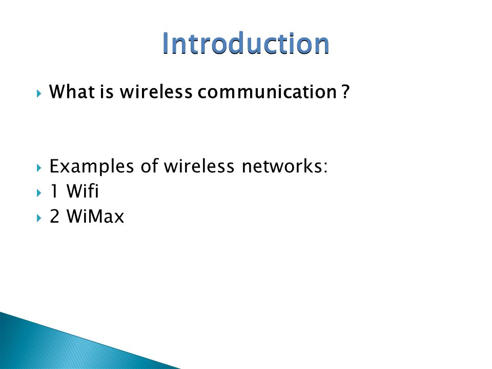 What is wireless communication ? Examples of wireless networks: 1 Wifi 2 WiMax Introduction
