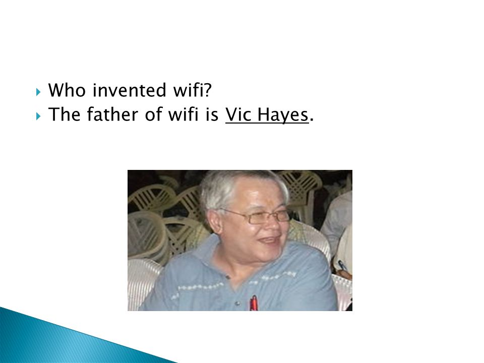 Who invented wifi? The father of wifi is Vic Hayes.