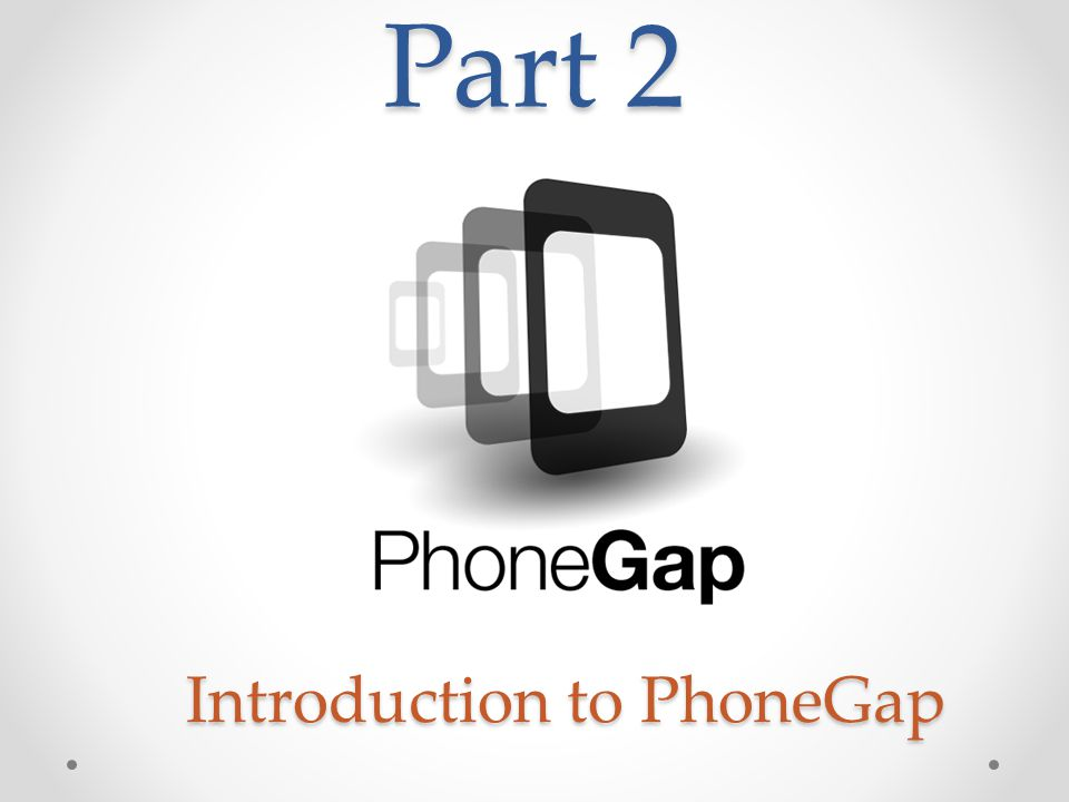 Part 2 Introduction to PhoneGap