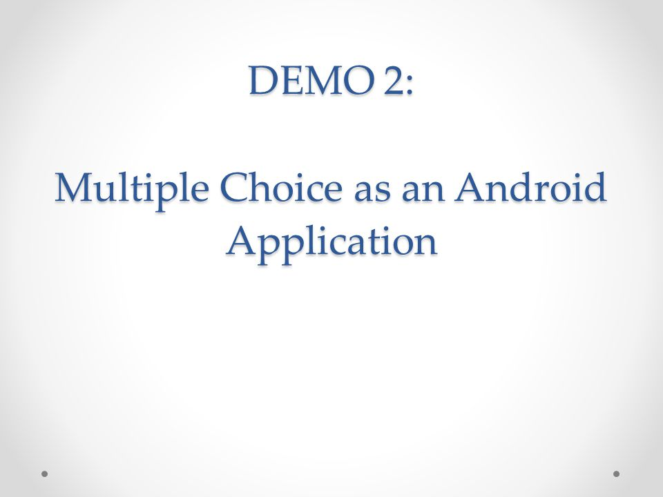 DEMO 2: Multiple Choice as an Android Application