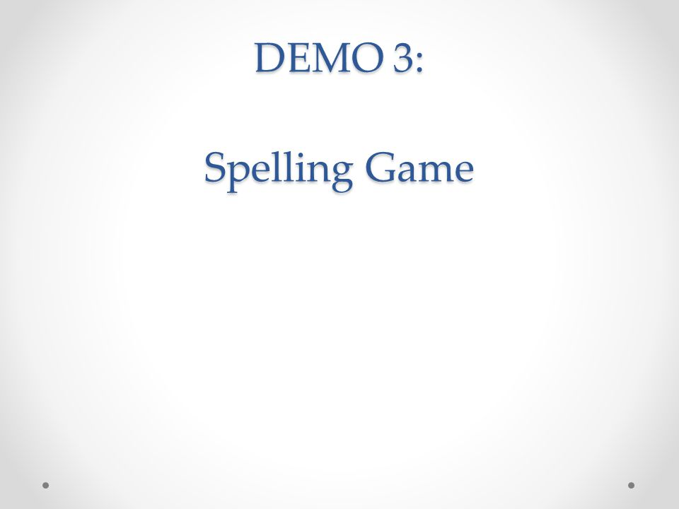 DEMO 3: Spelling Game