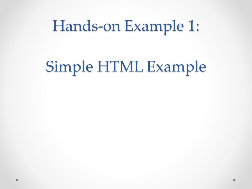 Hands-on Example 1: Simple HTML Example