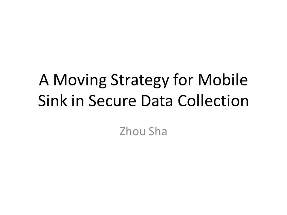 A Moving Strategy for Mobile Sink in Secure Data Collection Zhou Sha