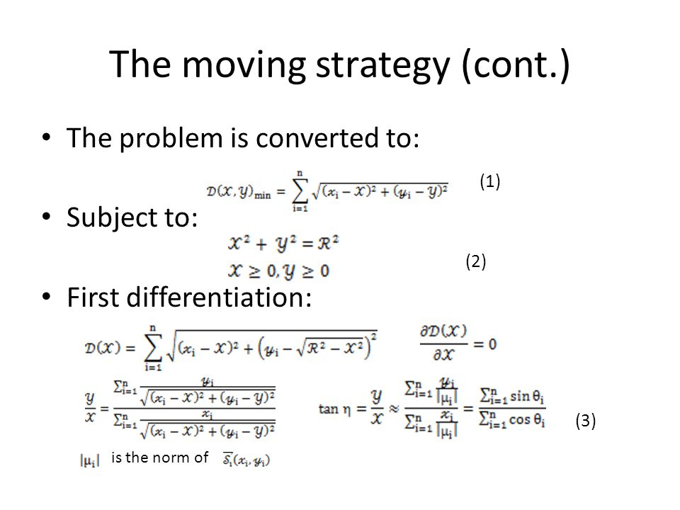 The moving strategy (cont.) The problem is converted to: (1) Subject to: (2) First differentiation: (3) is the norm of