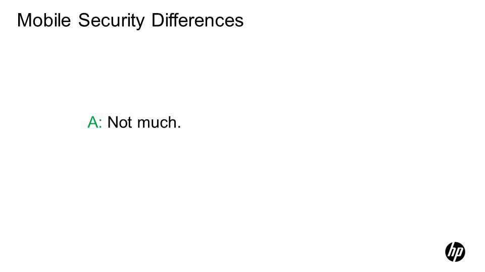 A: Not much. Mobile Security Differences