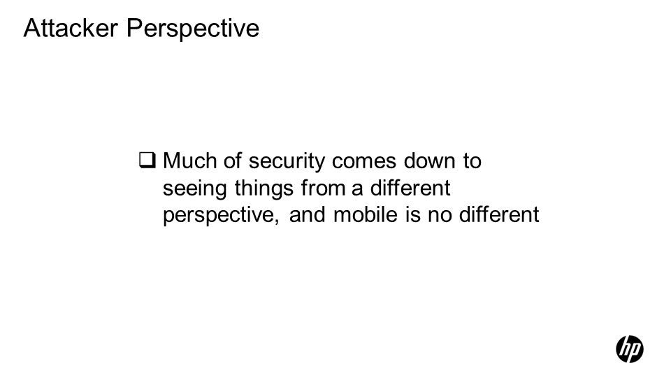 Much of security comes down to seeing things from a different perspective, and mobile is no different