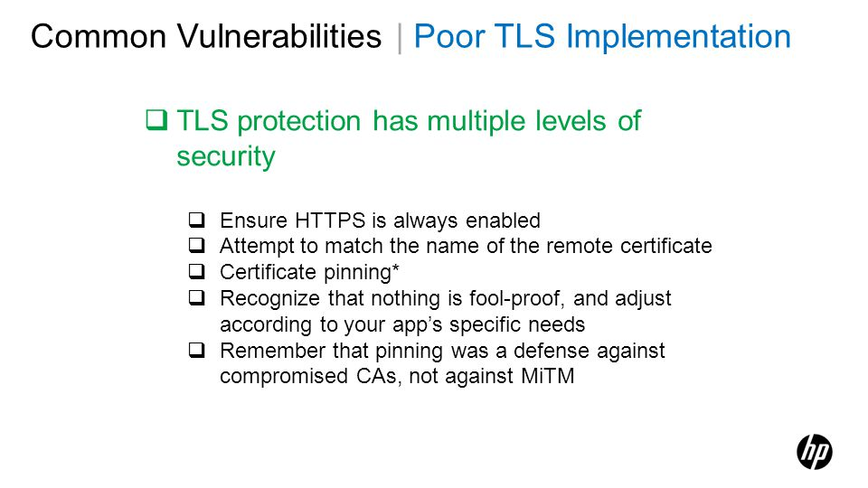 Common Vulnerabilities | Poor TLS Implementation TLS protection has multiple levels of security Ensure HTTPS is always enabled Attempt to match the na