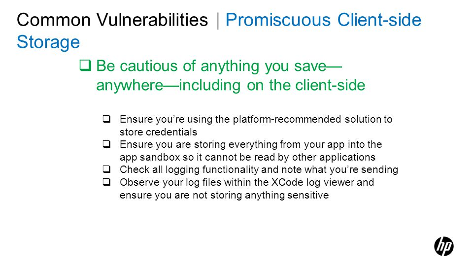 Common Vulnerabilities | Promiscuous Client-side Storage Be cautious of anything you save anywhereincluding on the client-side Ensure youre using the